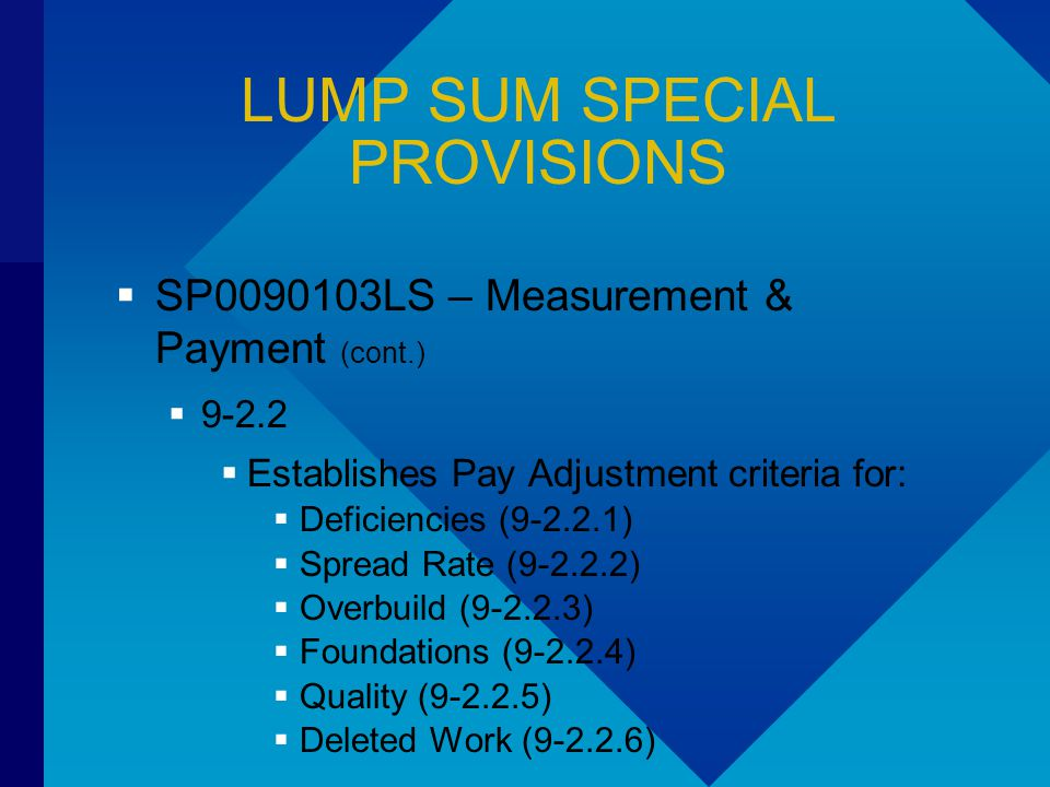 LUMP SUM SPECIAL PROVISIONS  SP0090103LS – Measurement & Payment (cont.)  9-2.2  Establishes Pay Adjustment criteria for:  Deficiencies (9-2.2.1)