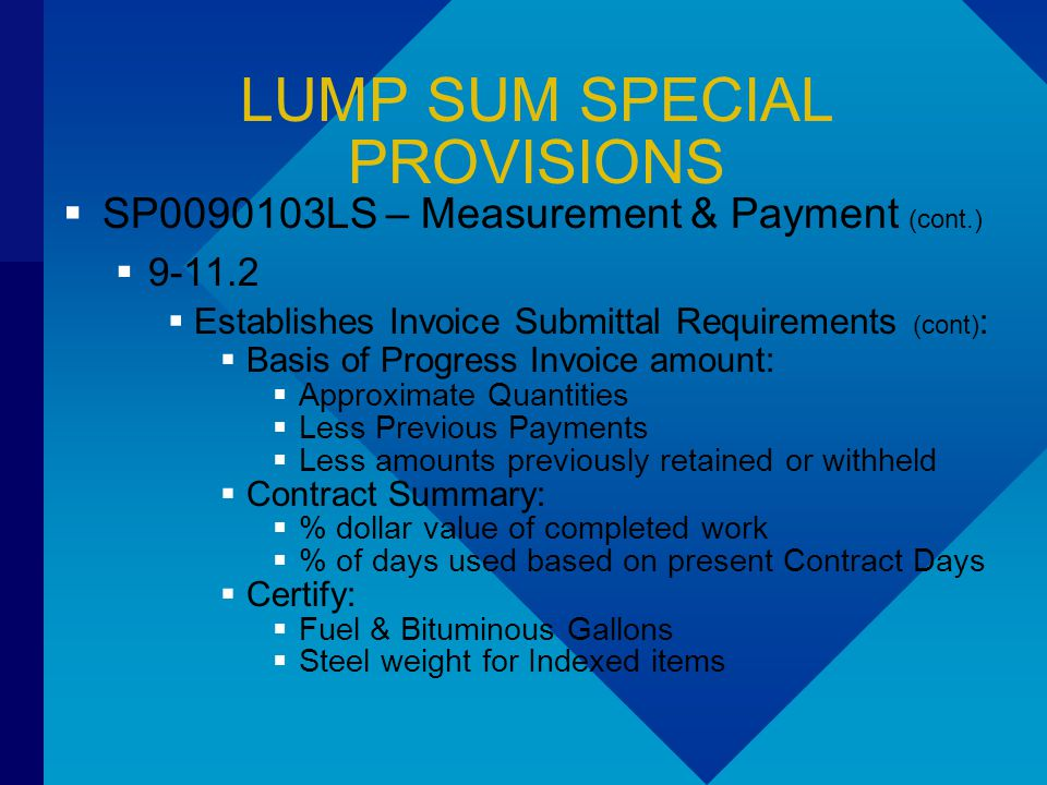 LUMP SUM SPECIAL PROVISIONS  SP0090103LS – Measurement & Payment (cont.)  9-11.2  Establishes Invoice Submittal Requirements (cont) :  Basis of Pr