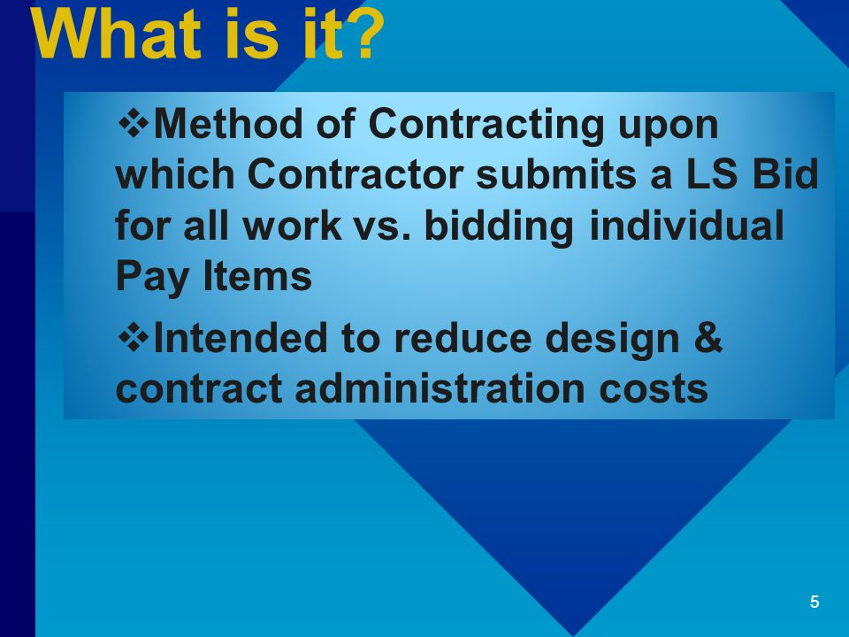 What is it. Method of Contracting upon which Contractor submits a LS Bid for all work vs.