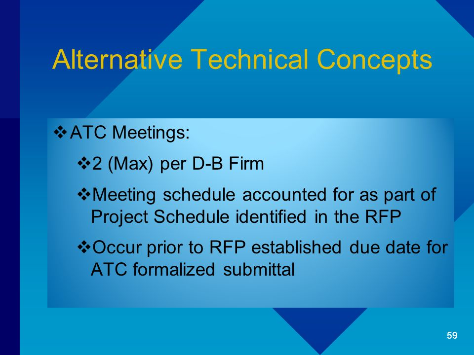 Alternative Technical Concepts  ATC Meetings:  2 (Max) per D-B Firm  Meeting schedule accounted for as part of Project Schedule identified in the R