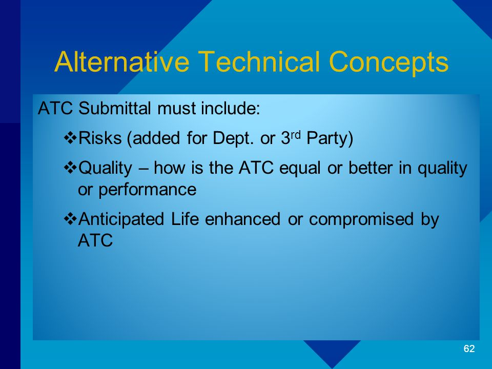 Alternative Technical Concepts ATC Submittal must include:  Risks (added for Dept. or 3 rd Party)  Quality – how is the ATC equal or better in quali