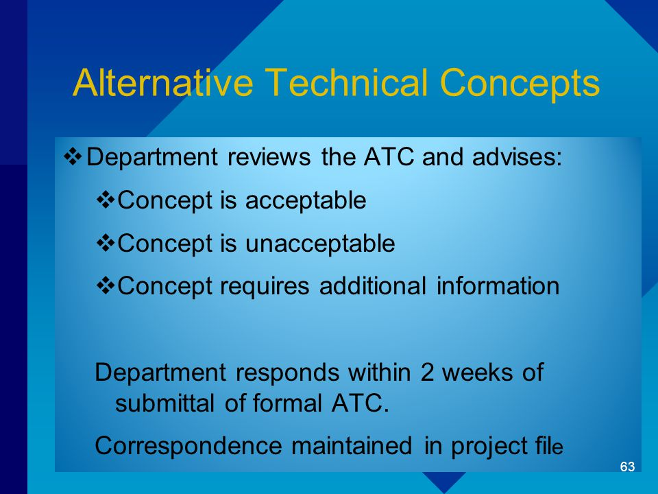 Alternative Technical Concepts  Department reviews the ATC and advises:  Concept is acceptable  Concept is unacceptable  Concept requires additional information Department responds within 2 weeks of submittal of formal ATC.