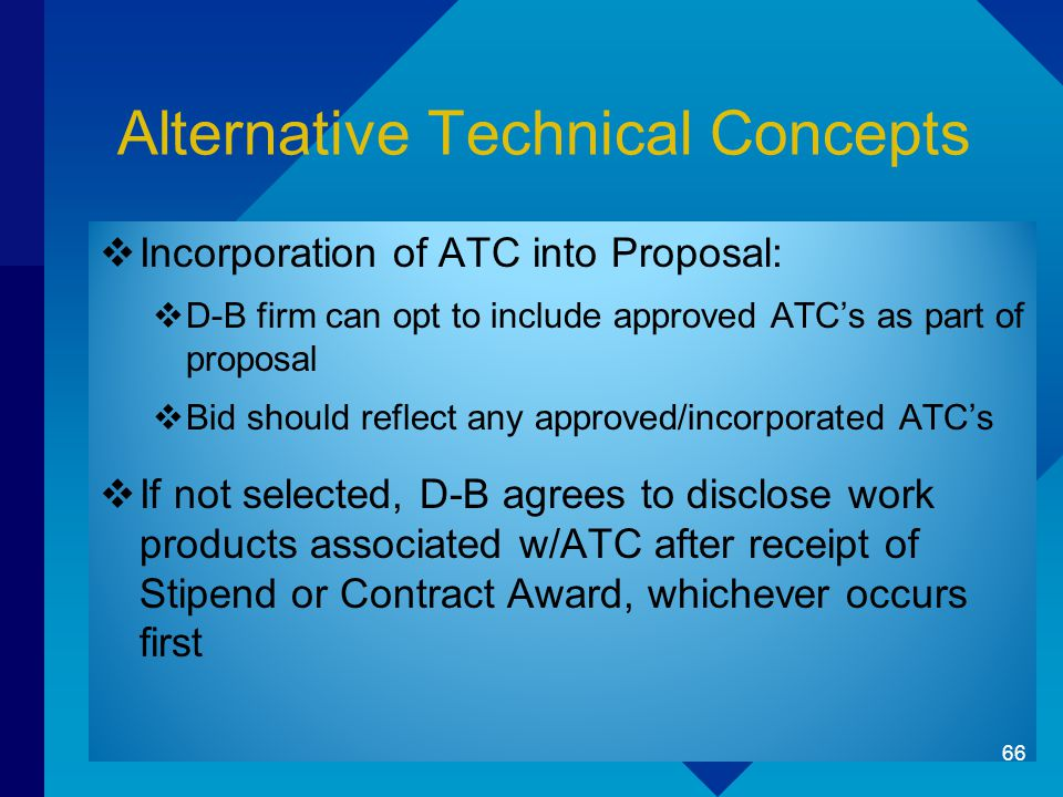 Alternative Technical Concepts  Incorporation of ATC into Proposal:  D-B firm can opt to include approved ATC's as part of proposal  Bid should ref