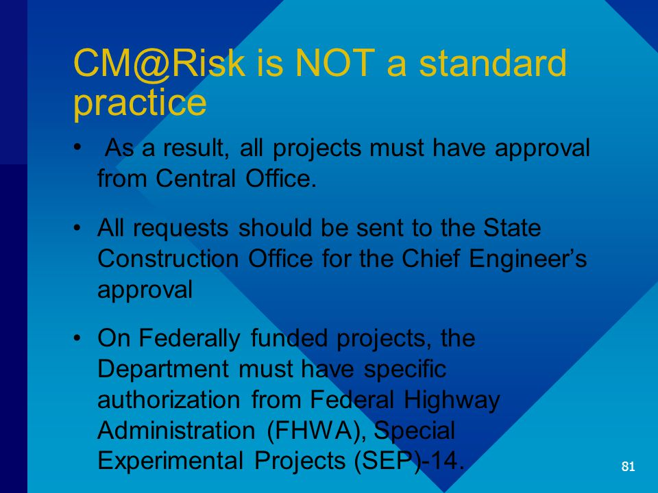 CM@Risk is NOT a standard practice As a result, all projects must have approval from Central Office.