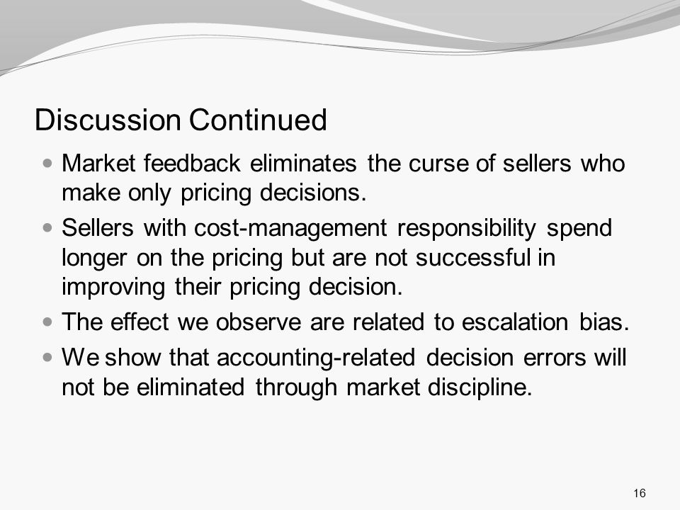 Discussion Continued Market feedback eliminates the curse of sellers who make only pricing decisions.