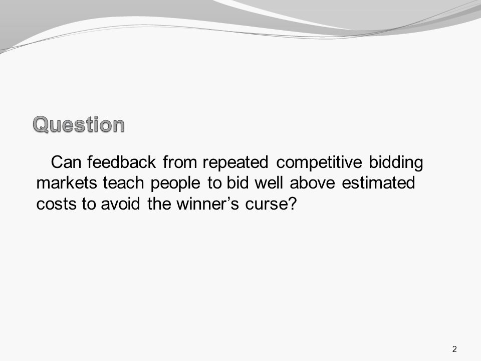 Can feedback from repeated competitive bidding markets teach people to bid well above estimated costs to avoid the winner's curse.