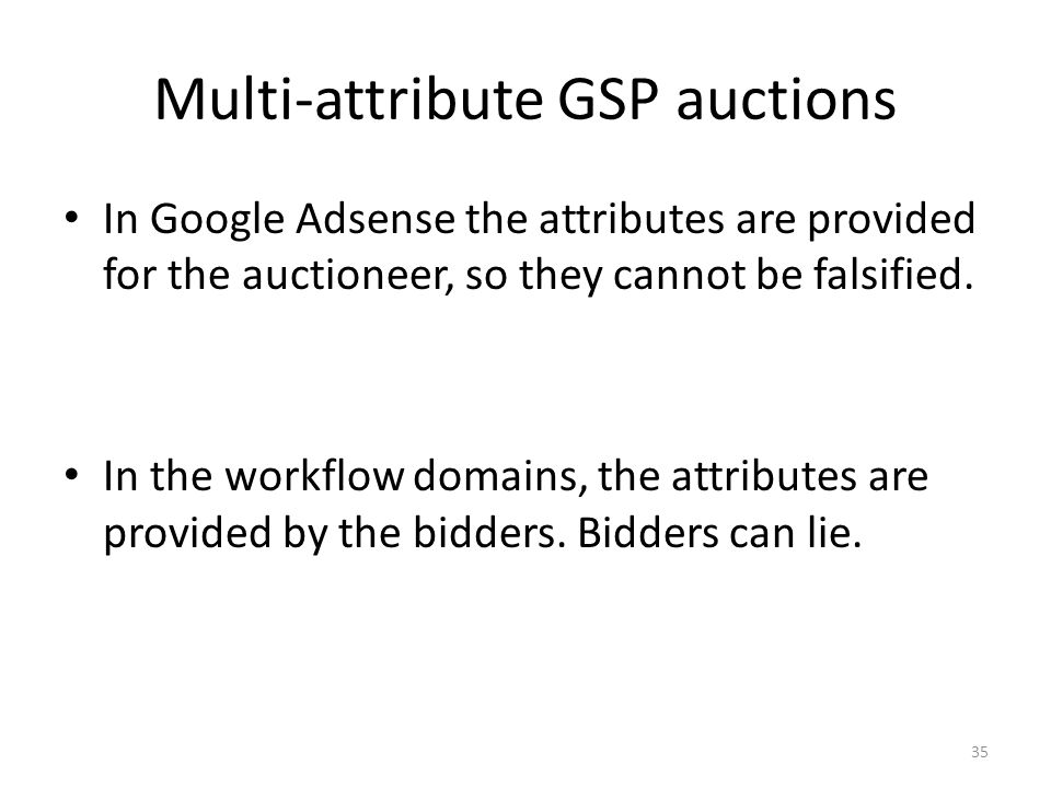 Multi-attribute GSP auctions In Google Adsense the attributes are provided for the auctioneer, so they cannot be falsified. In the workflow domains, t