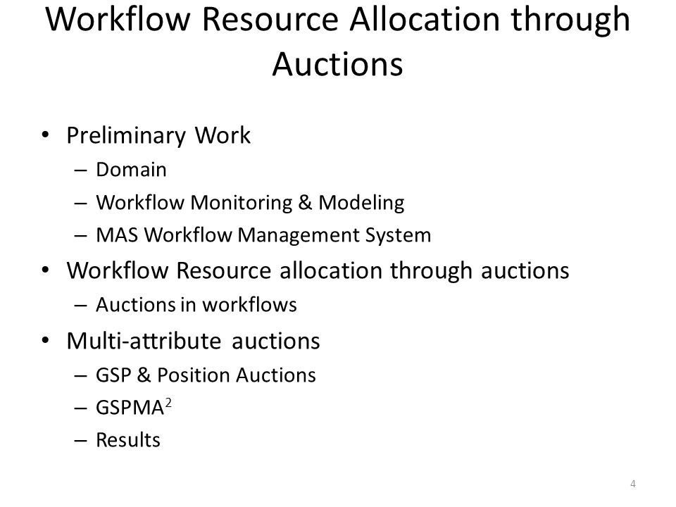 Preliminary Work – Domain – Workflow Monitoring & Modeling – MAS Workflow Management System Workflow Resource allocation through auctions – Auctions i