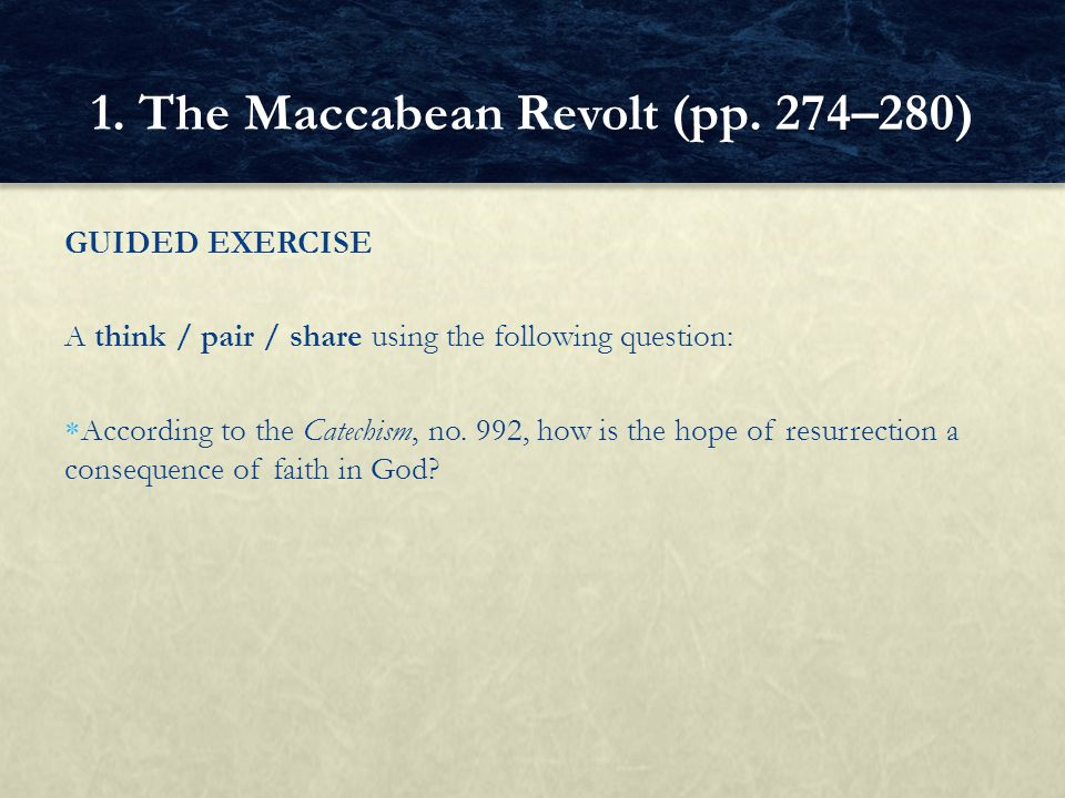 GUIDED EXERCISE A think / pair / share using the following question:  According to the Catechism, no. 992, how is the hope of resurrection a conseque