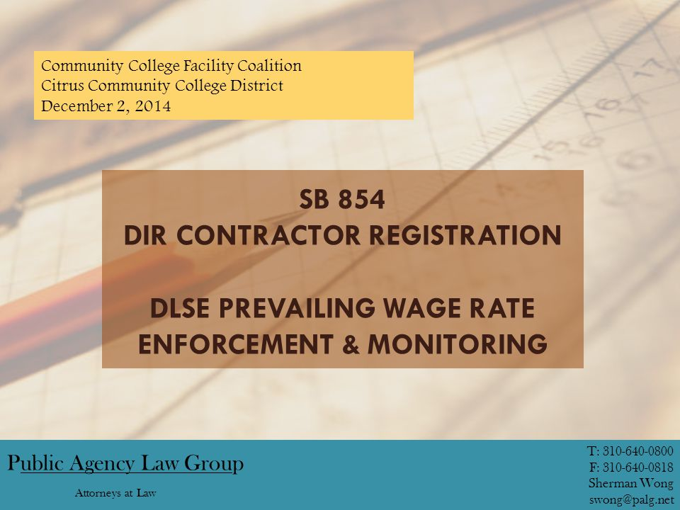 SB 854 DIR CONTRACTOR REGISTRATION DLSE PREVAILING WAGE RATE ENFORCEMENT & MONITORING Public Agency Law Group Attorneys at Law T: 310-640-0800 F: 310-