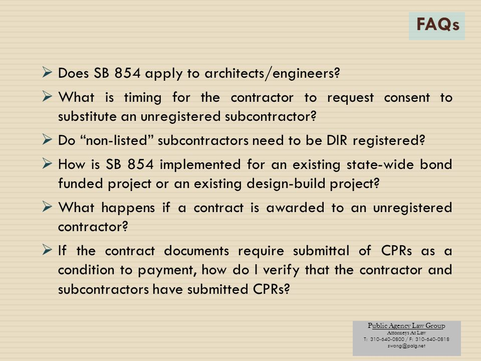 Public Agency Law Group Attorneys At Law T: 310-640-0800 / F: 310-640-0818 swong@palg.net FAQs  Does SB 854 apply to architects/engineers?  What is