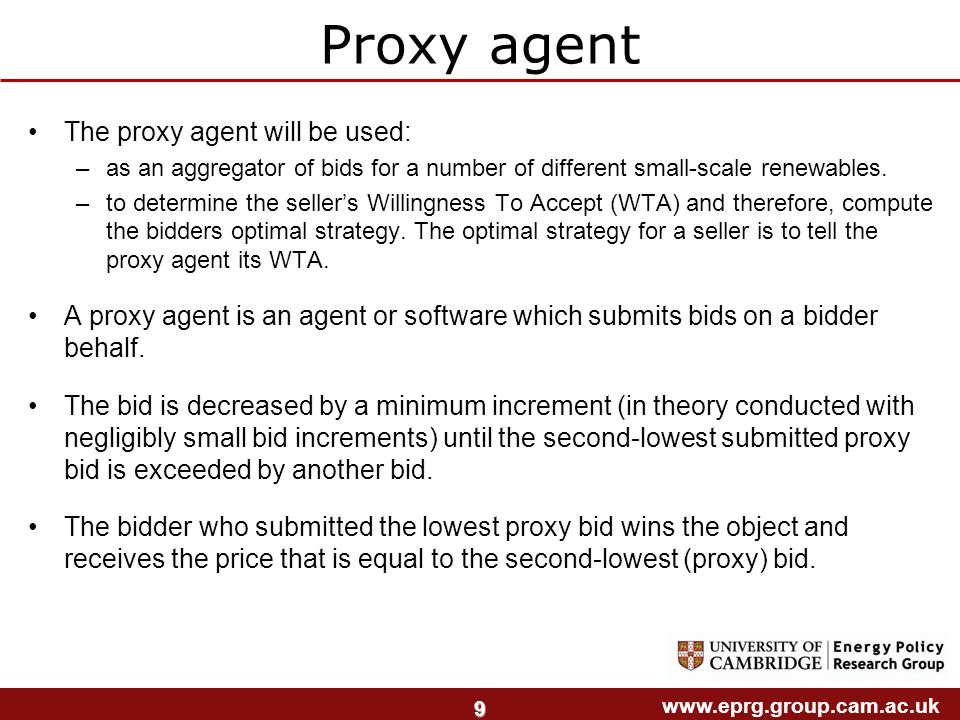 www.eprg.group.cam.ac.uk 9 Proxy agent The proxy agent will be used: –as an aggregator of bids for a number of different small-scale renewables.
