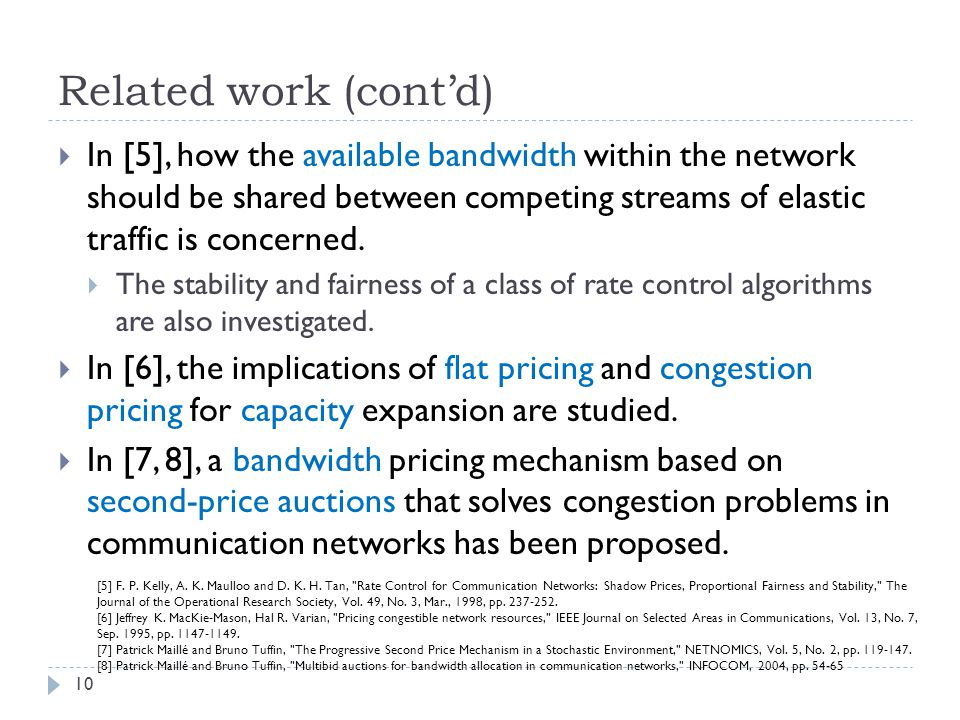 Related work (cont'd) 10  In [5], how the available bandwidth within the network should be shared between competing streams of elastic traffic is concerned.