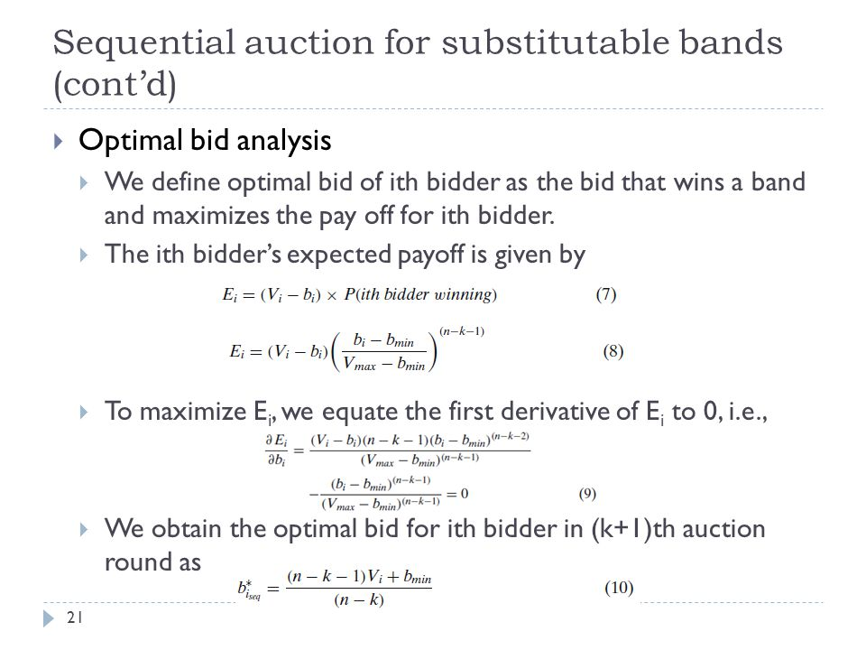 Sequential auction for substitutable bands (cont'd) 21  Optimal bid analysis  We define optimal bid of ith bidder as the bid that wins a band and maximizes the pay off for ith bidder.