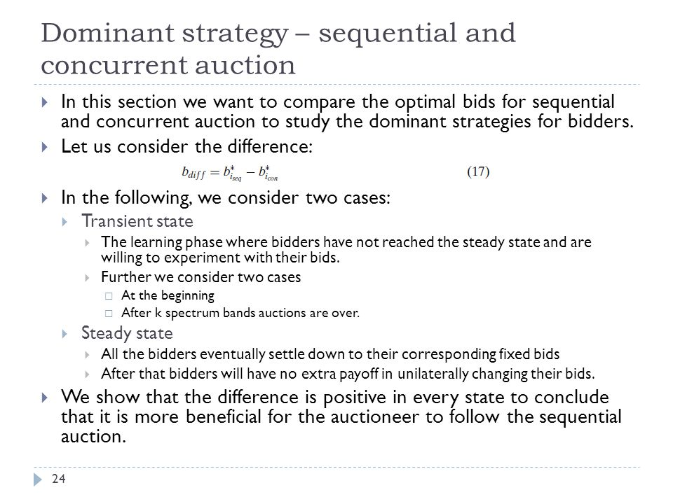 Dominant strategy – sequential and concurrent auction 24  In this section we want to compare the optimal bids for sequential and concurrent auction to study the dominant strategies for bidders.