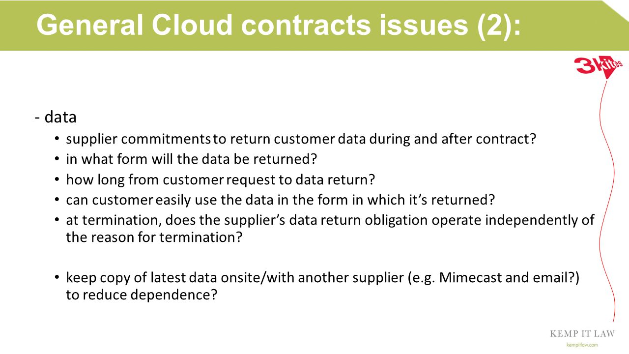 General Cloud contracts issues (3): - lifecycle contract issues service levels/credits liability/risk regime who bears Internet/comms risk.