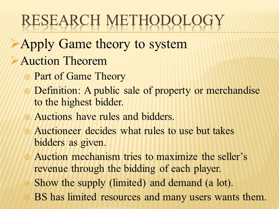  Apply Game theory to system  Auction Theorem  Part of Game Theory  Definition: A public sale of property or merchandise to the highest bidder.