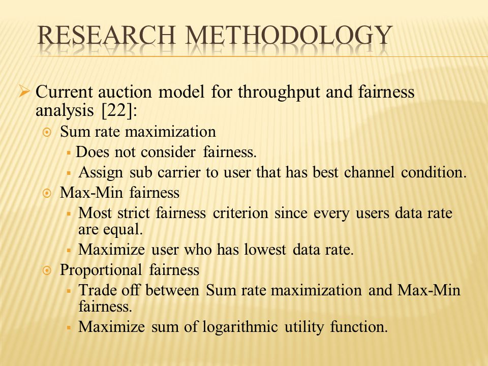  Current auction model for throughput and fairness analysis [22]:  Sum rate maximization  Does not consider fairness.