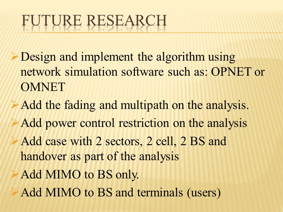  Design and implement the algorithm using network simulation software such as: OPNET or OMNET  Add the fading and multipath on the analysis.