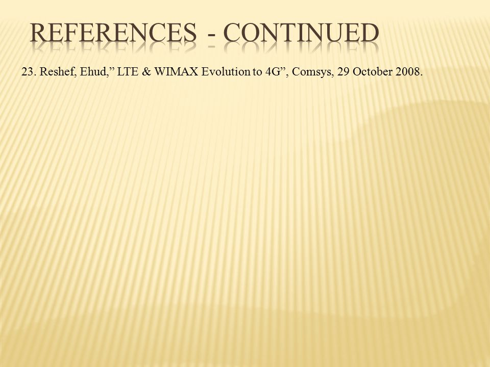 23. Reshef, Ehud, LTE & WIMAX Evolution to 4G , Comsys, 29 October 2008.