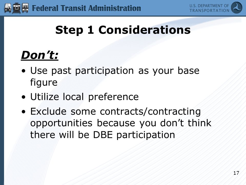 Step 1 Considerations Don't: Use past participation as your base figure Utilize local preference Exclude some contracts/contracting opportunities beca