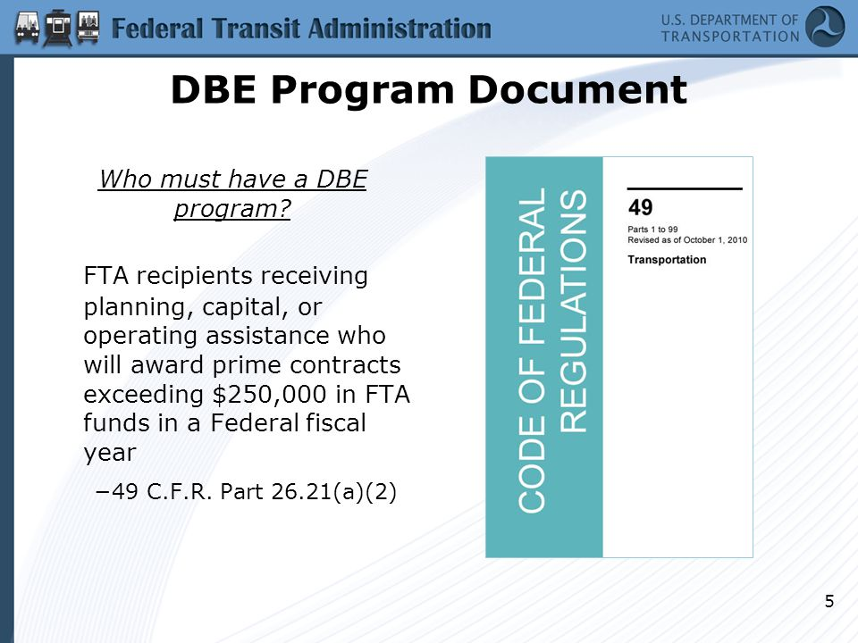 Key Elements of a DBE Program Document Policy Statement Standard Contract Assurances DBE Liaison Officer Prompt Payment/Retainage Provision(s) Good Faith Efforts Criteria Monitoring Mechanisms Small Business Provision Goal Setting Methodology 6