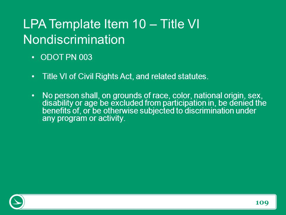 109 ODOT PN 003 Title VI of Civil Rights Act, and related statutes. No person shall, on grounds of race, color, national origin, sex, disability or ag