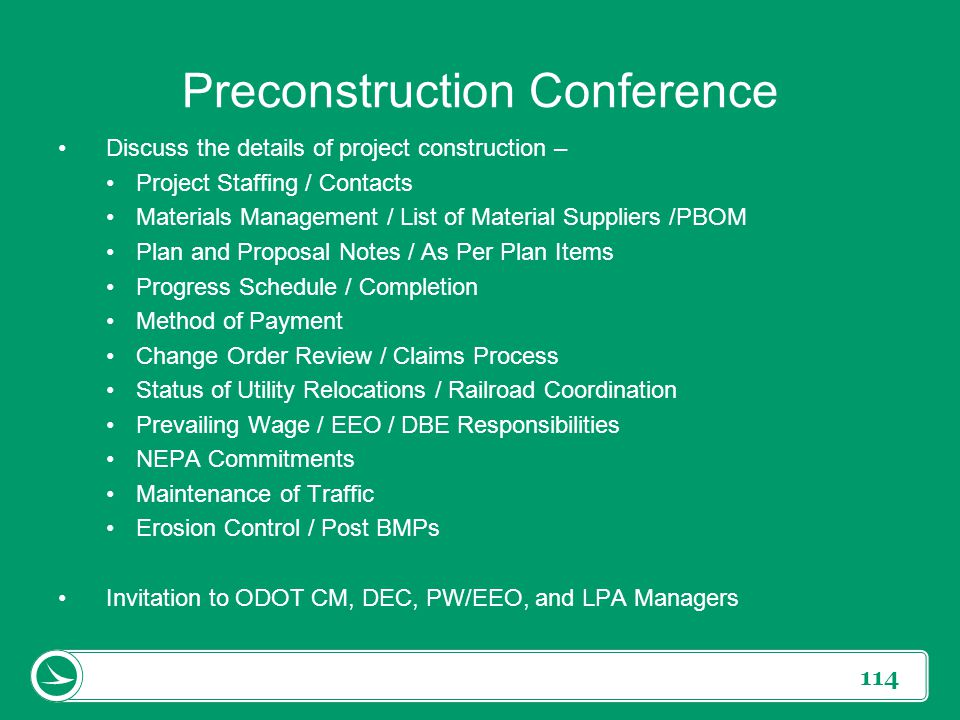 114 Preconstruction Conference Discuss the details of project construction – Project Staffing / Contacts Materials Management / List of Material Suppl