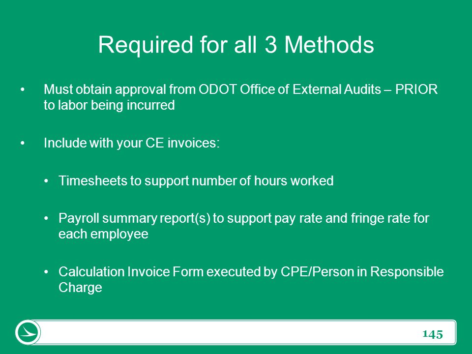 145 Required for all 3 Methods Must obtain approval from ODOT Office of External Audits – PRIOR to labor being incurred Include with your CE invoices: