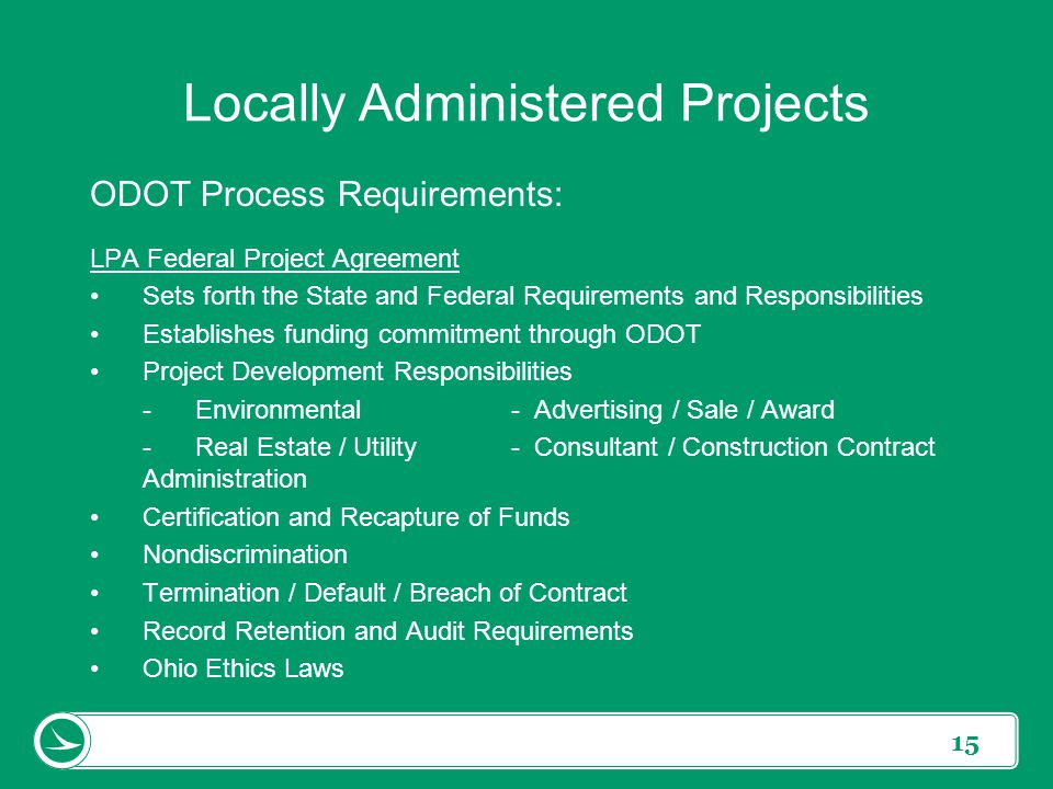 15 ODOT Process Requirements: LPA Federal Project Agreement Sets forth the State and Federal Requirements and Responsibilities Establishes funding com