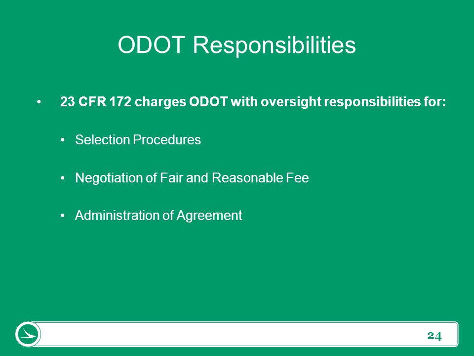 24 ODOT Responsibilities 23 CFR 172 charges ODOT with oversight responsibilities for: Selection Procedures Negotiation of Fair and Reasonable Fee Admi