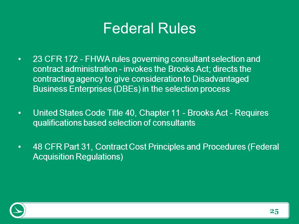 25 Federal Rules 23 CFR 172 - FHWA rules governing consultant selection and contract administration - invokes the Brooks Act; directs the contracting