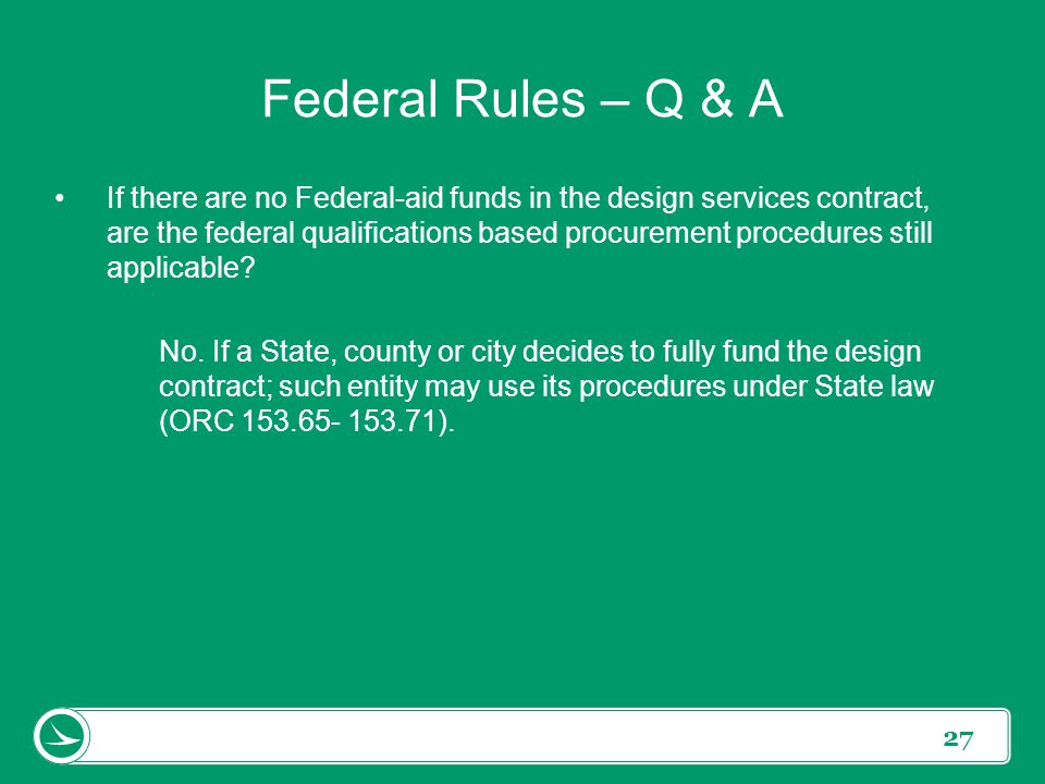 27 If there are no Federal-aid funds in the design services contract, are the federal qualifications based procurement procedures still applicable? No