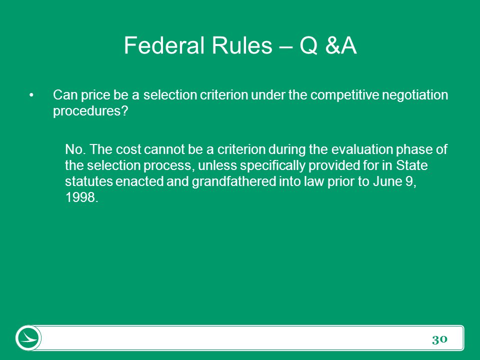 30 Can price be a selection criterion under the competitive negotiation procedures? No. The cost cannot be a criterion during the evaluation phase of