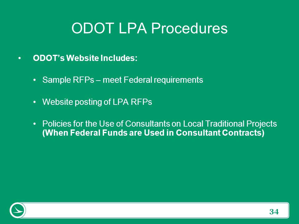 34 ODOT LPA Procedures ODOT's Website Includes: Sample RFPs – meet Federal requirements Website posting of LPA RFPs Policies for the Use of Consultant