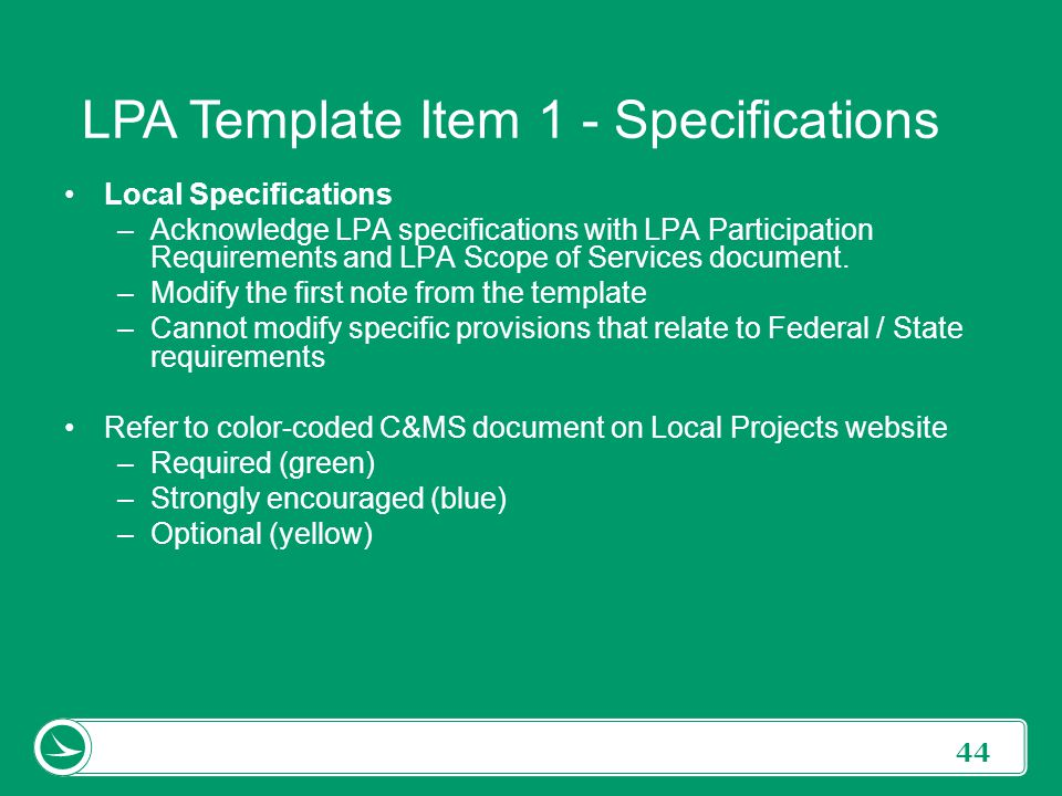 44 Local Specifications –Acknowledge LPA specifications with LPA Participation Requirements and LPA Scope of Services document. –Modify the first note