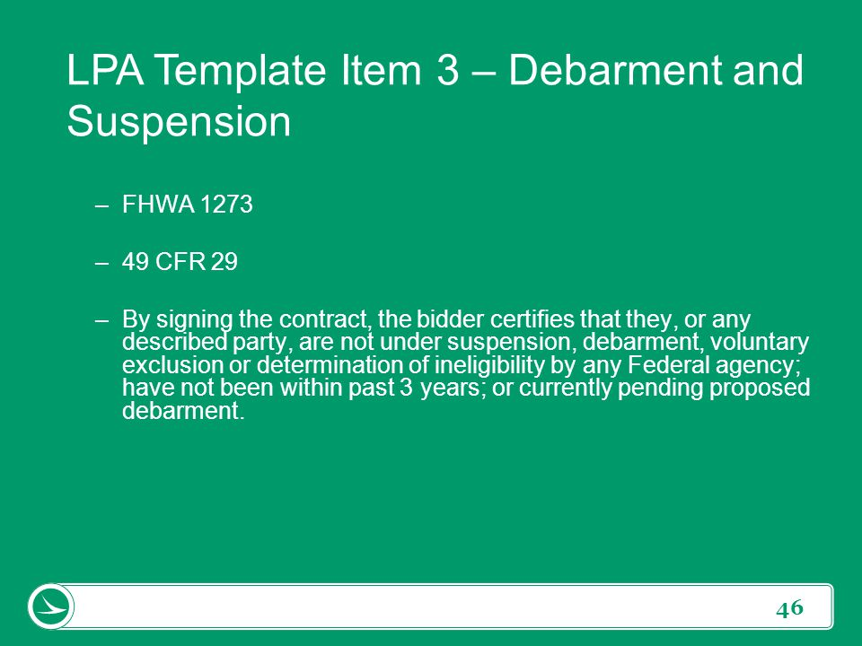 46 –FHWA 1273 –49 CFR 29 –By signing the contract, the bidder certifies that they, or any described party, are not under suspension, debarment, volunt