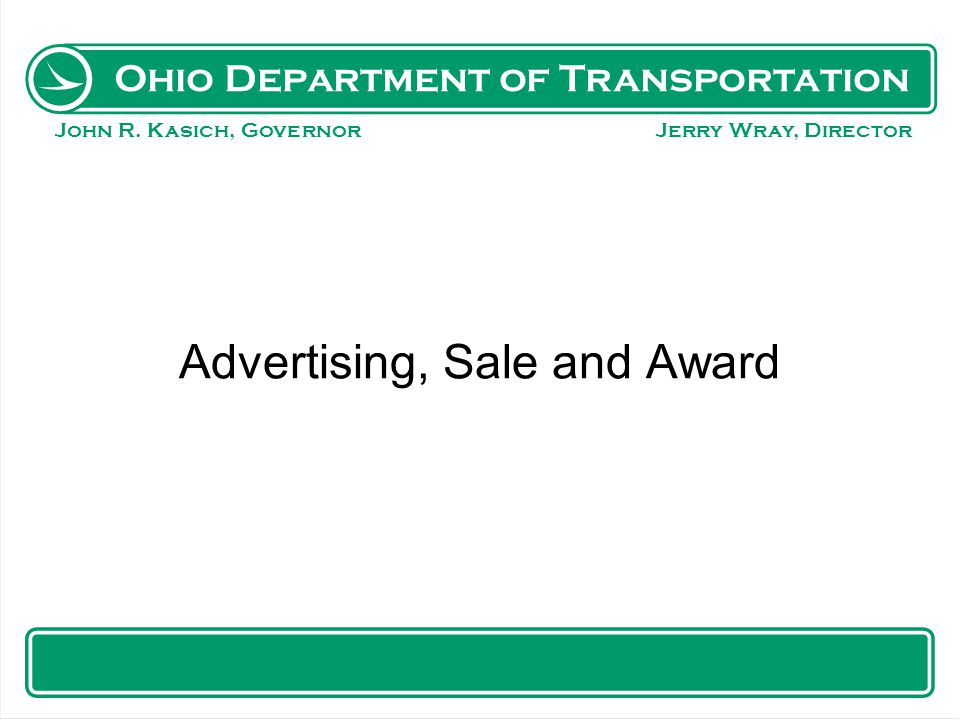 Ohio Department of Transportation John R. Kasich, Governor Jerry Wray, Director Advertising, Sale and Award Jeff Peyton ODOT Local Projects