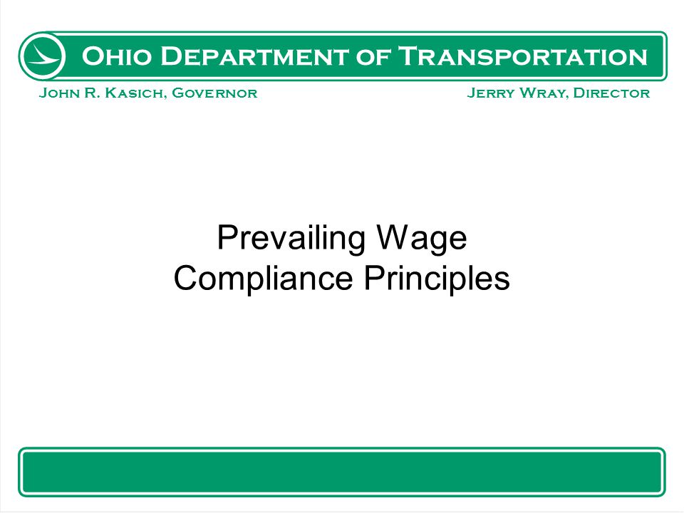Ohio Department of Transportation John R. Kasich, Governor Jerry Wray, Director Prevailing Wage Compliance Principles Jeff Peyton ODOT Local Projects