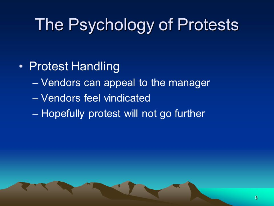 7 The Psychology of Protests Protest Handling –Buyers must know their protest rules –First line of protest should be the buyer –Respond after conferri