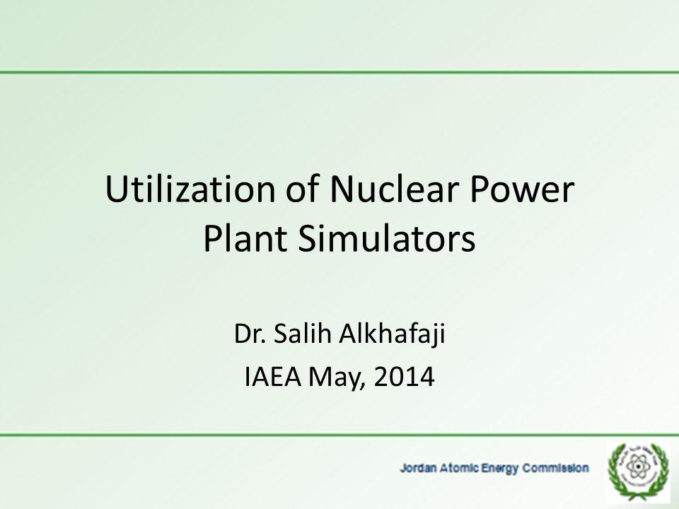 Utilization of Nuclear Power Plant Simulators Dr. Salih Alkhafaji IAEA May, 2014