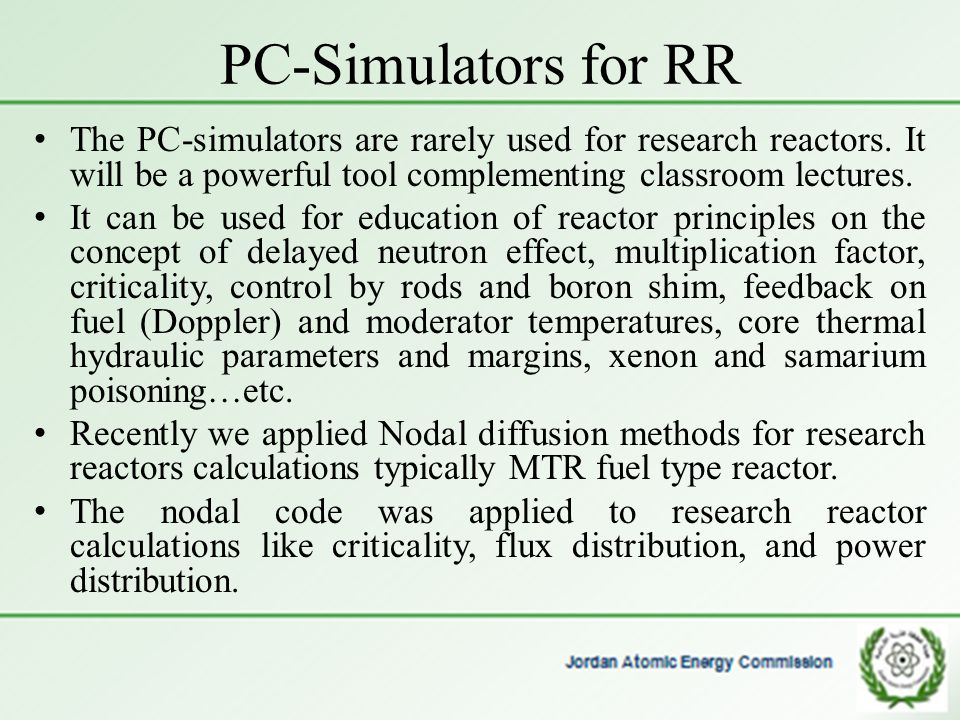 PC-Simulators for RR The PC-simulators are rarely used for research reactors. It will be a powerful tool complementing classroom lectures. It can be u