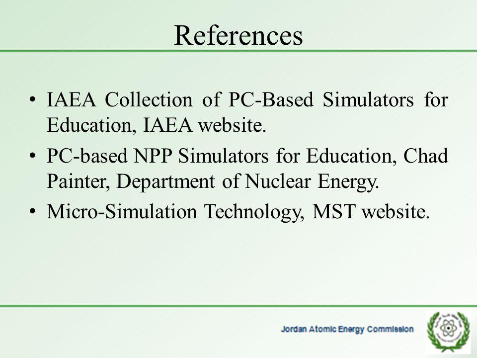 References IAEA Collection of PC-Based Simulators for Education, IAEA website. PC-based NPP Simulators for Education, Chad Painter, Department of Nucl