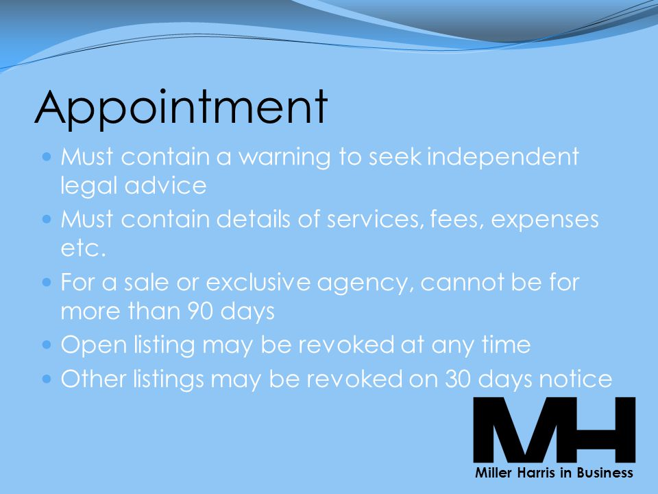 Appointment Must contain a warning to seek independent legal advice Must contain details of services, fees, expenses etc.