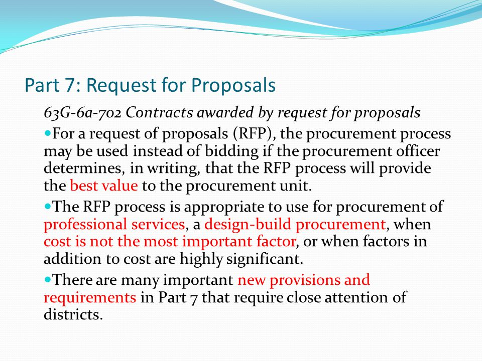 Part 7: Request for Proposals 63G-6a-702 Contracts awarded by request for proposals For a request of proposals (RFP), the procurement process may be u