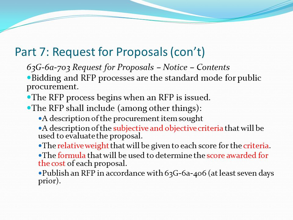 Part 7: Request for Proposals (con't) 63G-6a-703 Request for Proposals – Notice – Contents Bidding and RFP processes are the standard mode for public