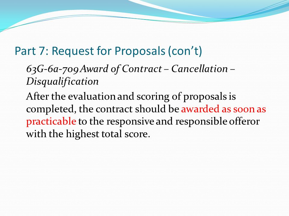 Part 7: Request for Proposals (con't) 63G-6a-709 Award of Contract – Cancellation – Disqualification After the evaluation and scoring of proposals is