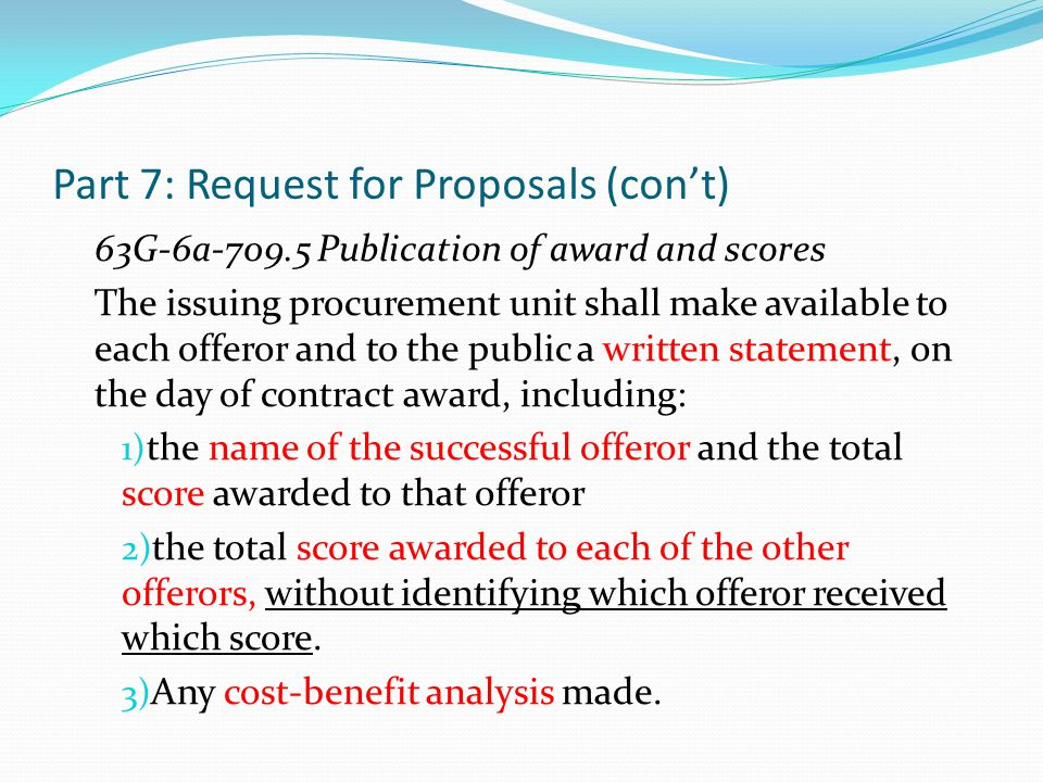 Part 7: Request for Proposals (con't) 63G-6a-709.5 Publication of award and scores The issuing procurement unit shall make available to each offeror a