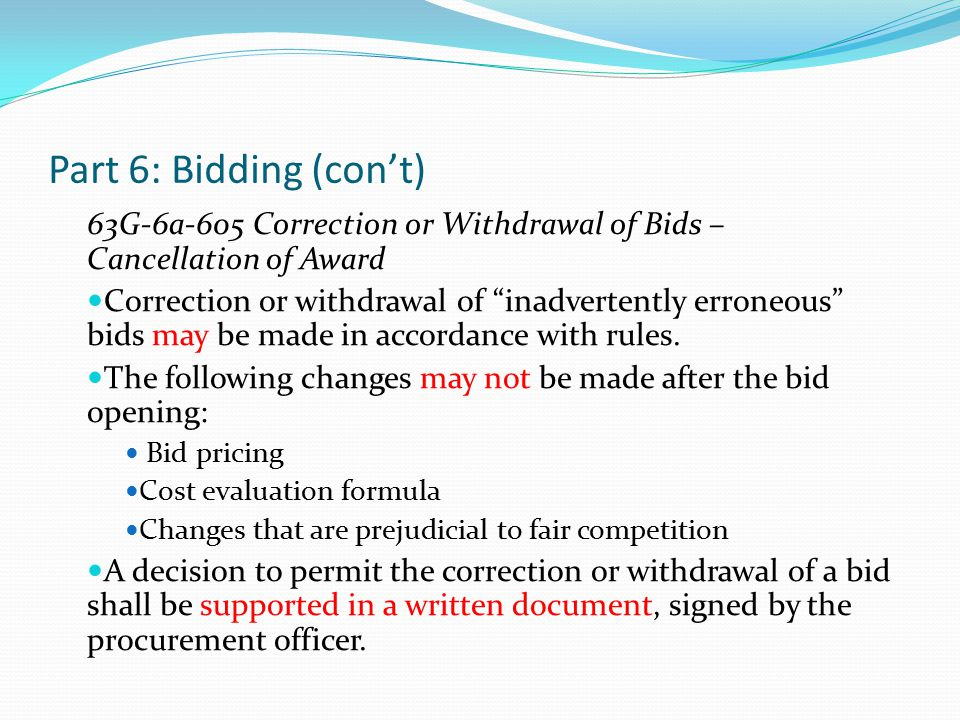 Part 6: Bidding (con't) 63G-6a-606 Evaluation of bids – award – cancellation – disqualification Each bid shall be evaluated using the objective criteria described in the invitation for bids, which may include a long list of criteria.