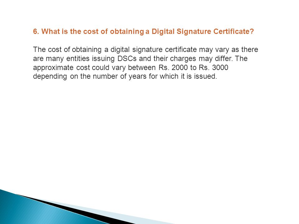 6.What is the cost of obtaining a Digital Signature Certificate.